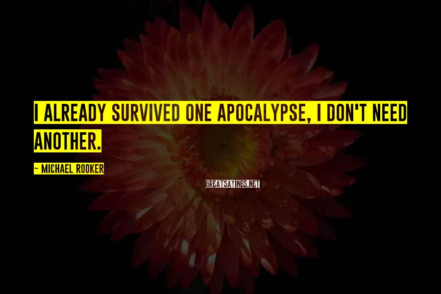Michael Rooker Sayings: I already survived one apocalypse, I don't need another.