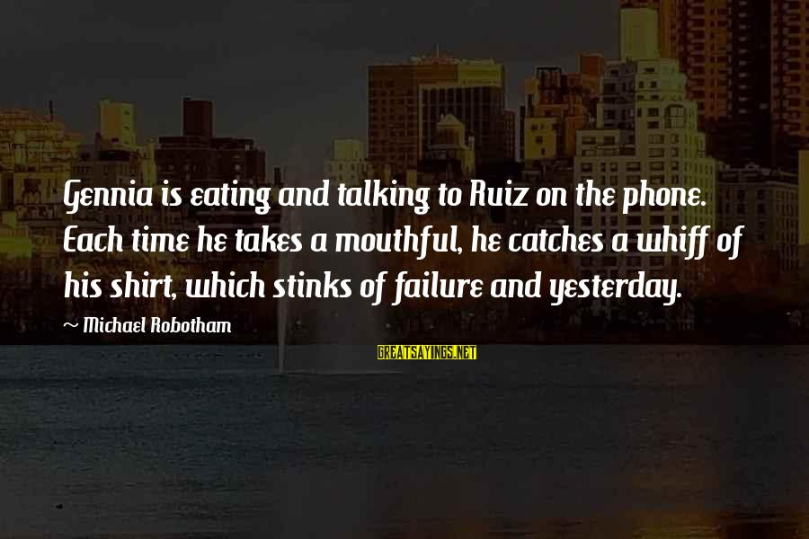 Michael Ruiz Sayings By Michael Robotham: Gennia is eating and talking to Ruiz on the phone. Each time he takes a