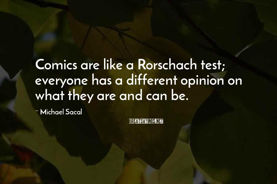Michael Sacal Sayings: Comics are like a Rorschach test; everyone has a different opinion on what they are