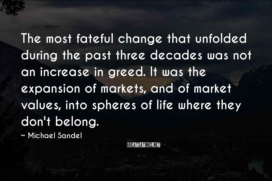 Michael Sandel Sayings: The most fateful change that unfolded during the past three decades was not an increase