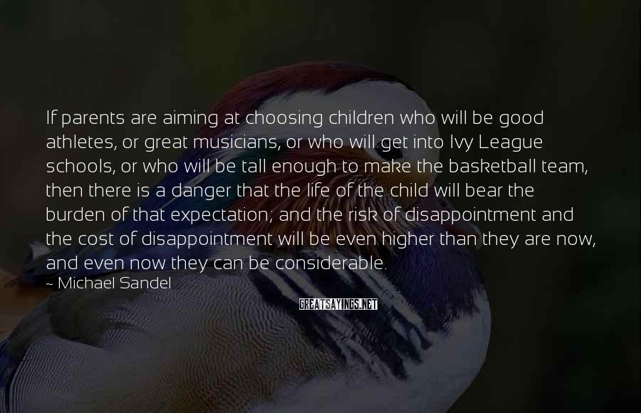 Michael Sandel Sayings: If parents are aiming at choosing children who will be good athletes, or great musicians,
