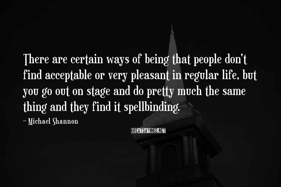 Michael Shannon Sayings: There are certain ways of being that people don't find acceptable or very pleasant in