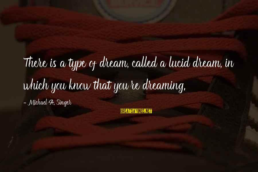 Michael Singer Sayings By Michael A. Singer: There is a type of dream, called a lucid dream, in which you know that