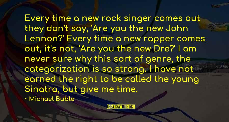 Michael Singer Sayings By Michael Buble: Every time a new rock singer comes out they don't say, 'Are you the new