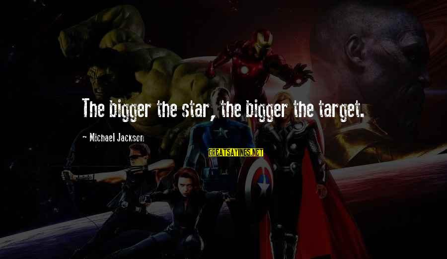 Michael Singer Sayings By Michael Jackson: The bigger the star, the bigger the target.