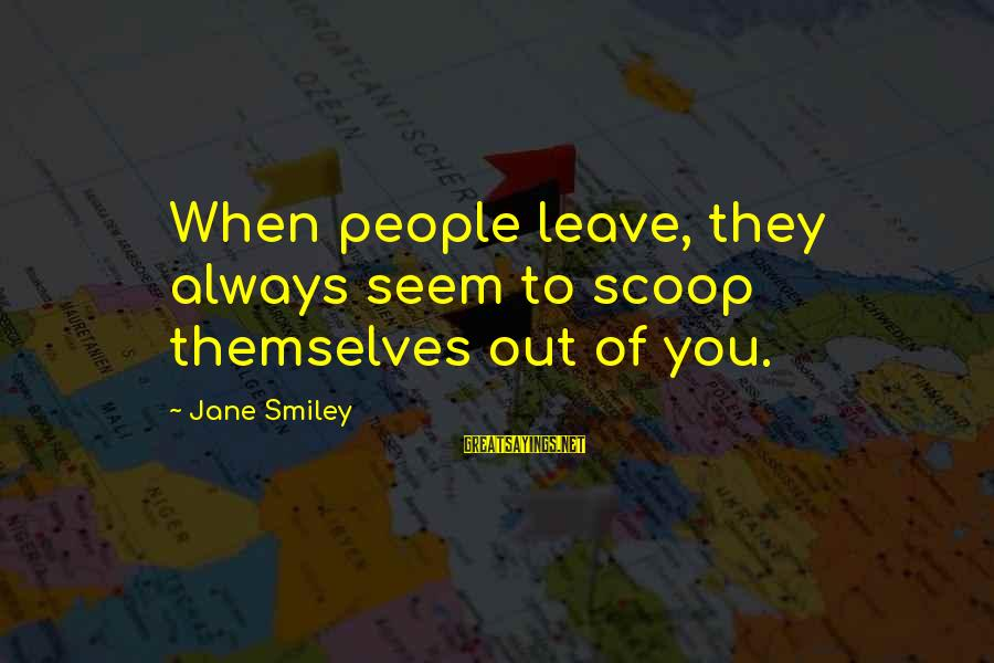 Michael The Archangel Sayings By Jane Smiley: When people leave, they always seem to scoop themselves out of you.