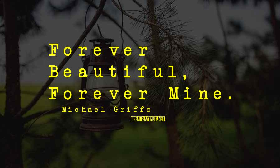 Michael The Archangel Sayings By Michael Griffo: Forever Beautiful, Forever Mine.