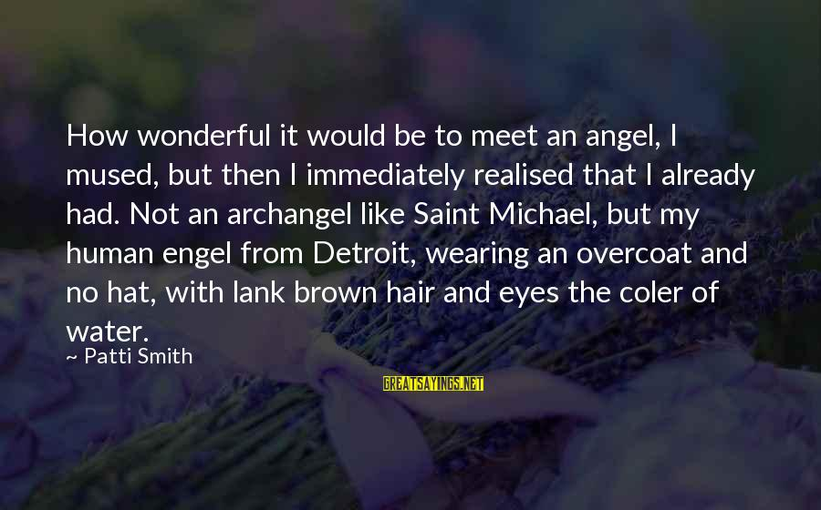 Michael The Archangel Sayings By Patti Smith: How wonderful it would be to meet an angel, I mused, but then I immediately