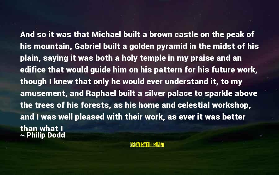 Michael The Archangel Sayings By Philip Dodd: And so it was that Michael built a brown castle on the peak of his
