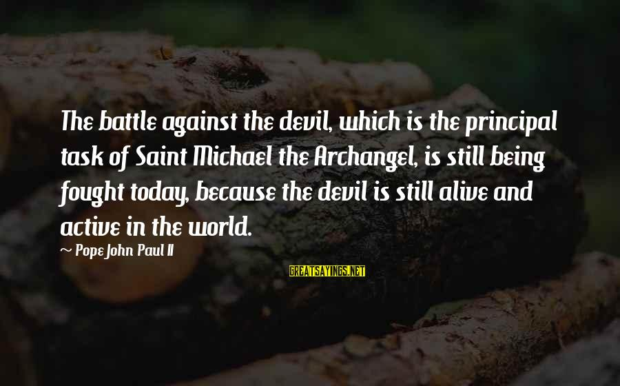 Michael The Archangel Sayings By Pope John Paul II: The battle against the devil, which is the principal task of Saint Michael the Archangel,