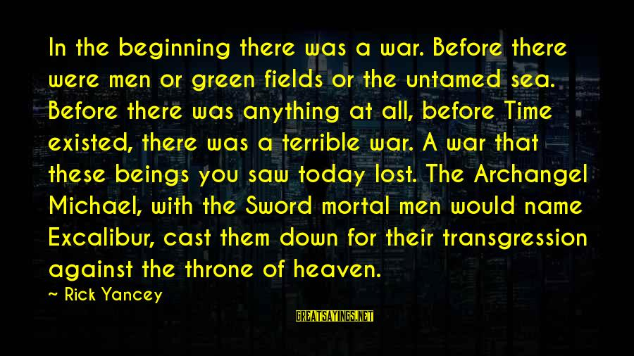 Michael The Archangel Sayings By Rick Yancey: In the beginning there was a war. Before there were men or green fields or