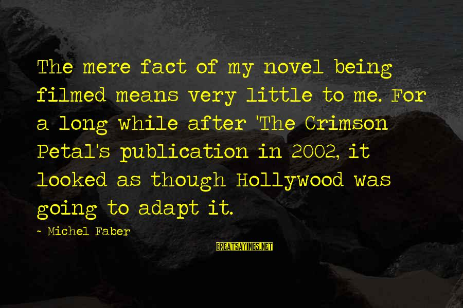 Michel Faber Sayings By Michel Faber: The mere fact of my novel being filmed means very little to me. For a