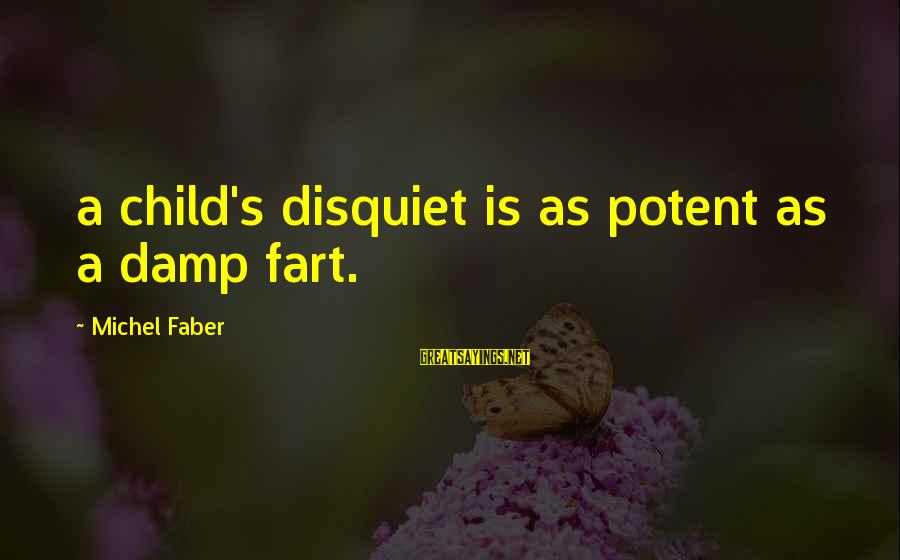 Michel Faber Sayings By Michel Faber: a child's disquiet is as potent as a damp fart.