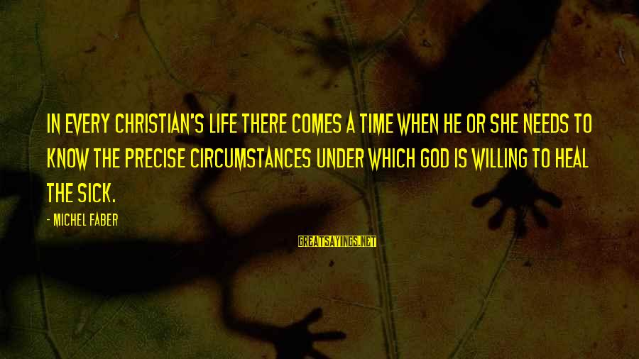 Michel Faber Sayings By Michel Faber: In every Christian's life there comes a time when he or she needs to know
