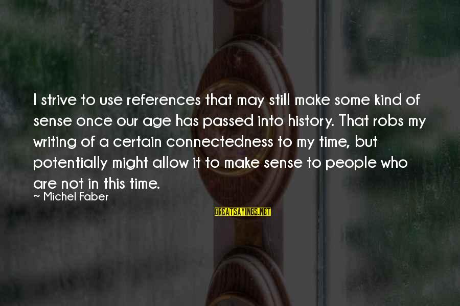 Michel Faber Sayings By Michel Faber: I strive to use references that may still make some kind of sense once our