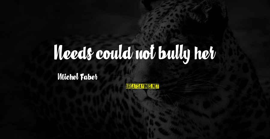 Michel Faber Sayings By Michel Faber: Needs could not bully her.