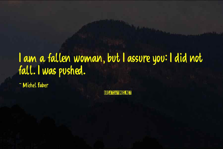 Michel Faber Sayings By Michel Faber: I am a fallen woman, but I assure you: I did not fall. I was