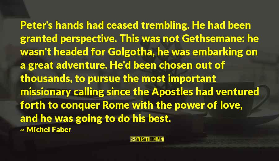 Michel Faber Sayings By Michel Faber: Peter's hands had ceased trembling. He had been granted perspective. This was not Gethsemane: he