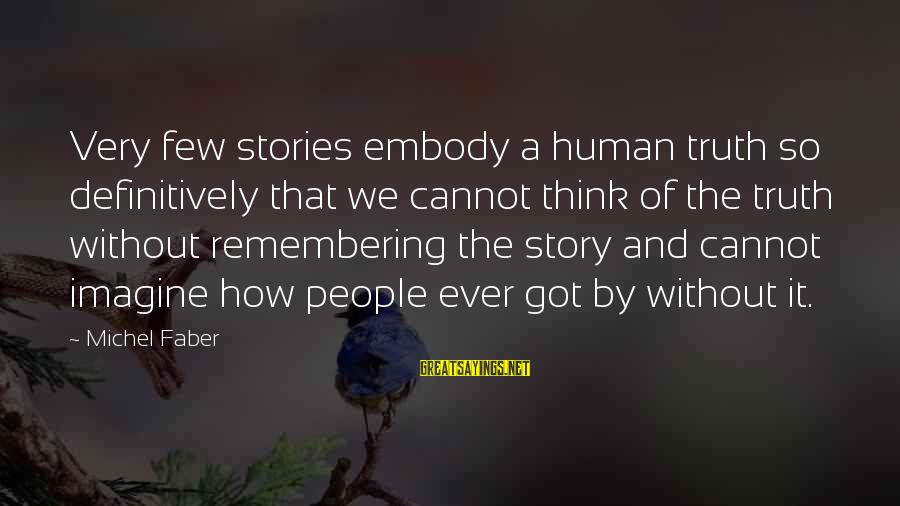 Michel Faber Sayings By Michel Faber: Very few stories embody a human truth so definitively that we cannot think of the