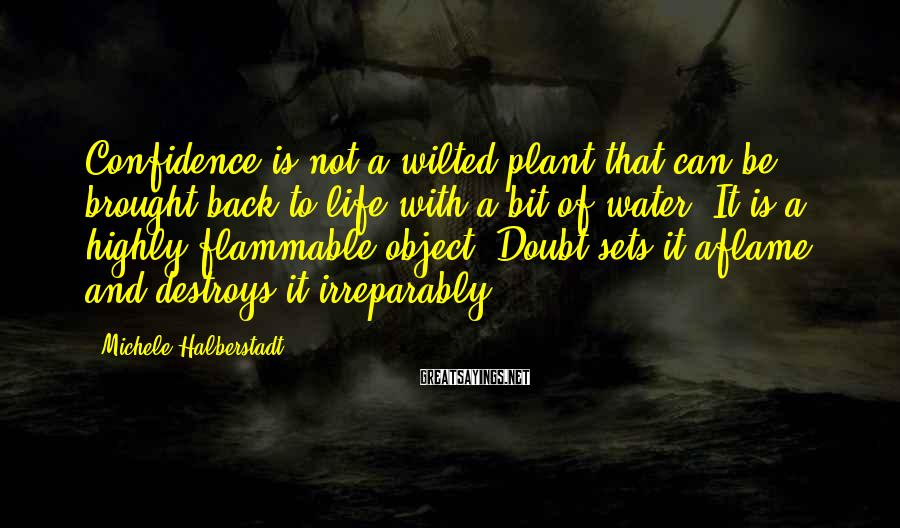 Michele Halberstadt Sayings: Confidence is not a wilted plant that can be brought back to life with a