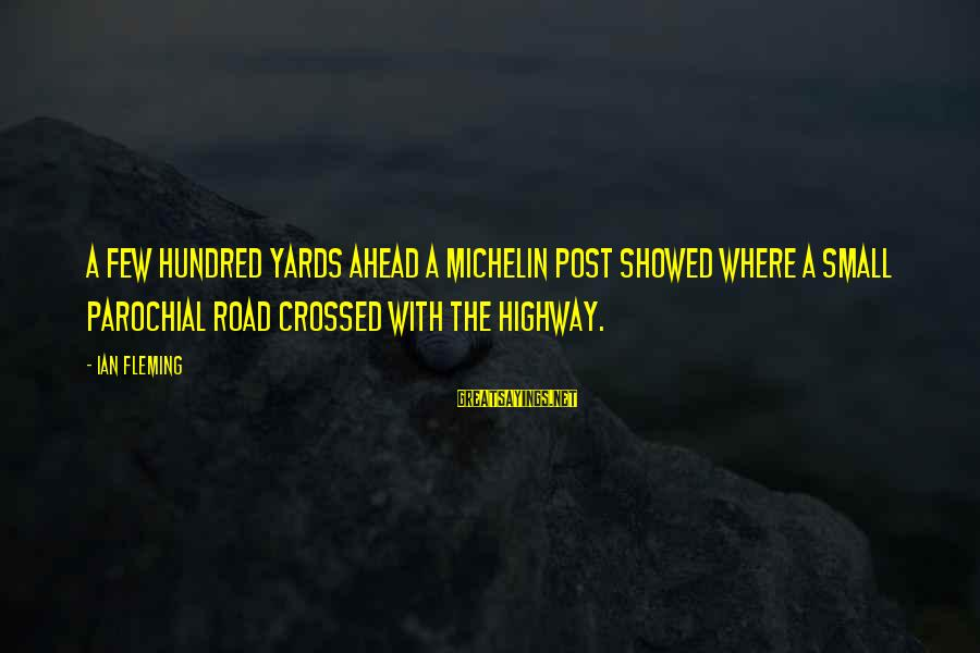 Michelin's Sayings By Ian Fleming: A few hundred yards ahead a Michelin post showed where a small parochial road crossed