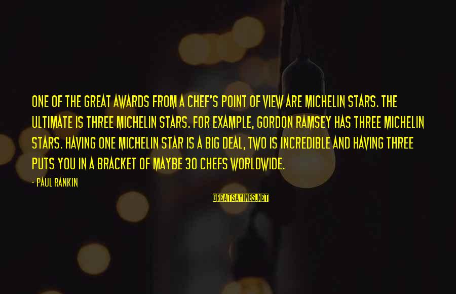 Michelin's Sayings By Paul Rankin: One of the great awards from a chef's point of view are Michelin stars. The