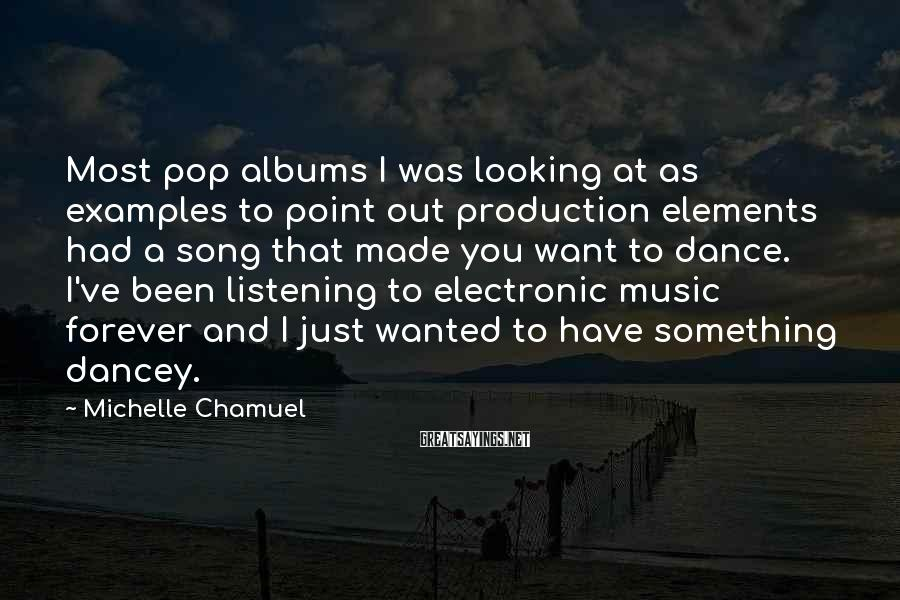 Michelle Chamuel Sayings: Most pop albums I was looking at as examples to point out production elements had