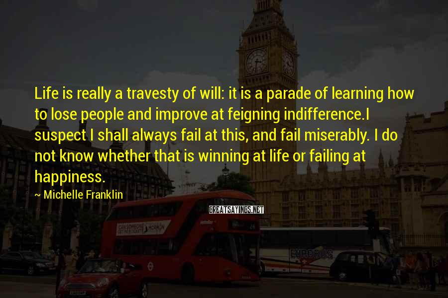 Michelle Franklin Sayings: Life is really a travesty of will: it is a parade of learning how to