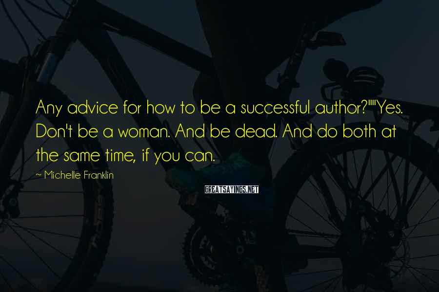 "Michelle Franklin Sayings: Any advice for how to be a successful author?""""Yes. Don't be a woman. And be"