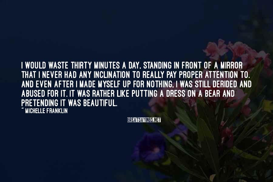 Michelle Franklin Sayings: I would waste thirty minutes a day, standing in front of a mirror that I