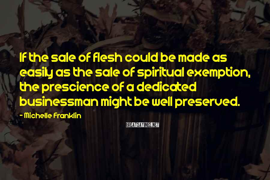 Michelle Franklin Sayings: If the sale of flesh could be made as easily as the sale of spiritual