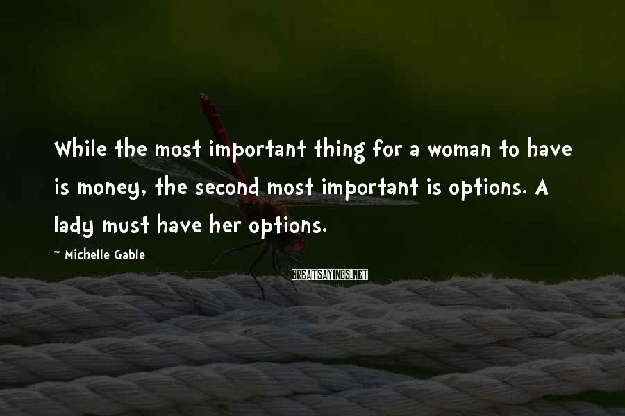 Michelle Gable Sayings: While the most important thing for a woman to have is money, the second most