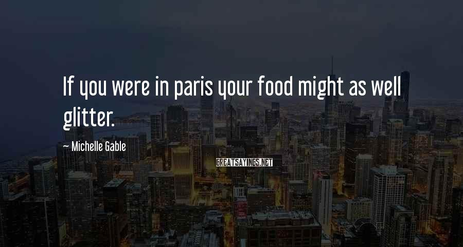 Michelle Gable Sayings: If you were in paris your food might as well glitter.