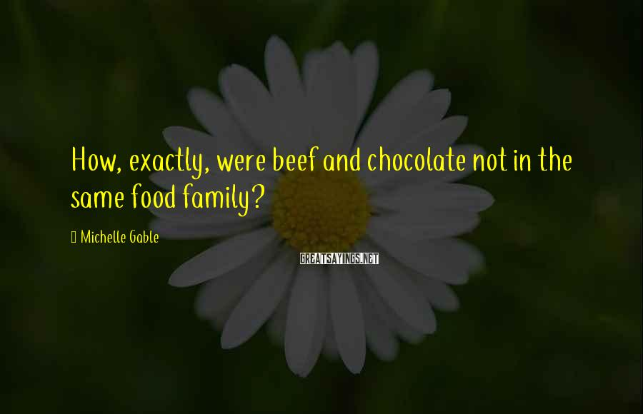 Michelle Gable Sayings: How, exactly, were beef and chocolate not in the same food family?