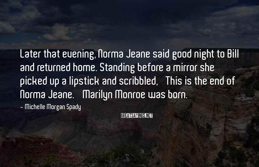Michelle Morgan Spady Sayings: Later that evening, Norma Jeane said good night to Bill and returned home. Standing before