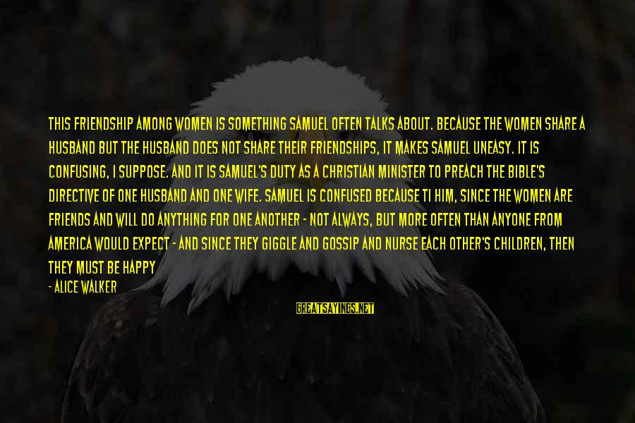 Michiko's Sayings By Alice Walker: This friendship among women is something Samuel often talks about. Because the women share a