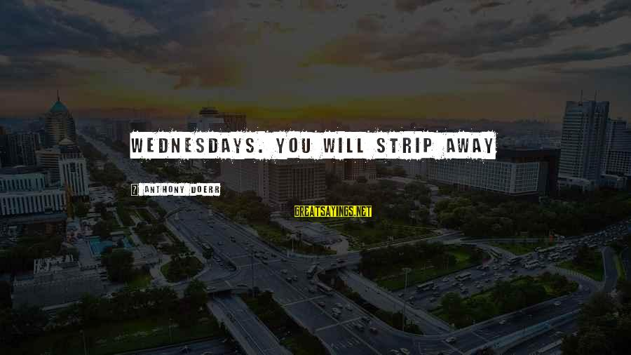 Michiko's Sayings By Anthony Doerr: Wednesdays. You will strip away
