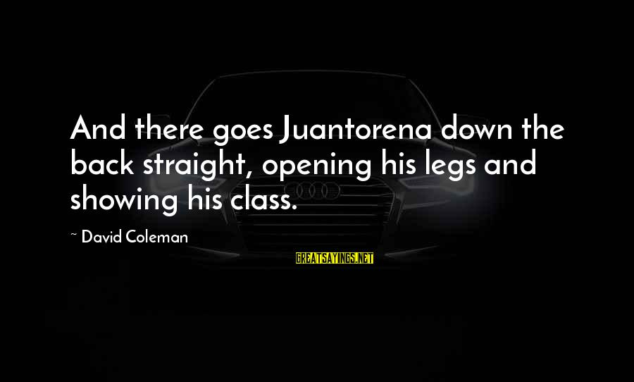 Michiko's Sayings By David Coleman: And there goes Juantorena down the back straight, opening his legs and showing his class.