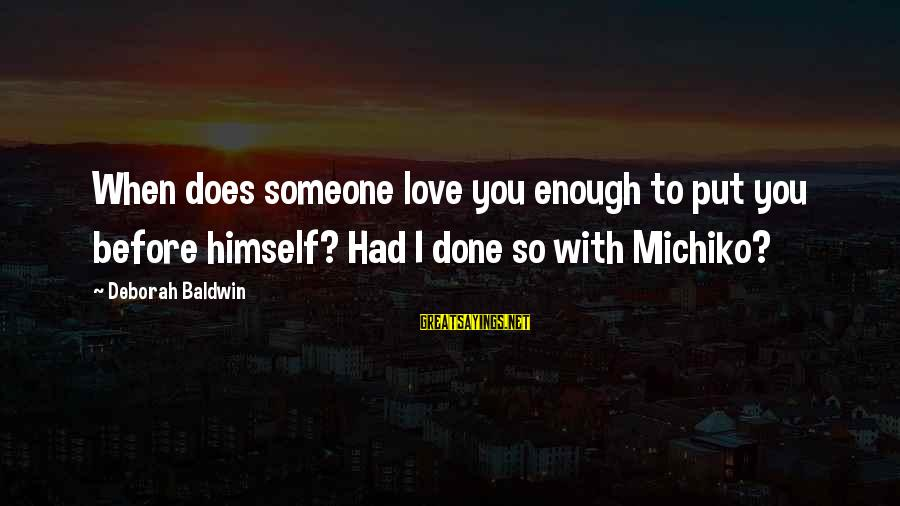 Michiko's Sayings By Deborah Baldwin: When does someone love you enough to put you before himself? Had I done so