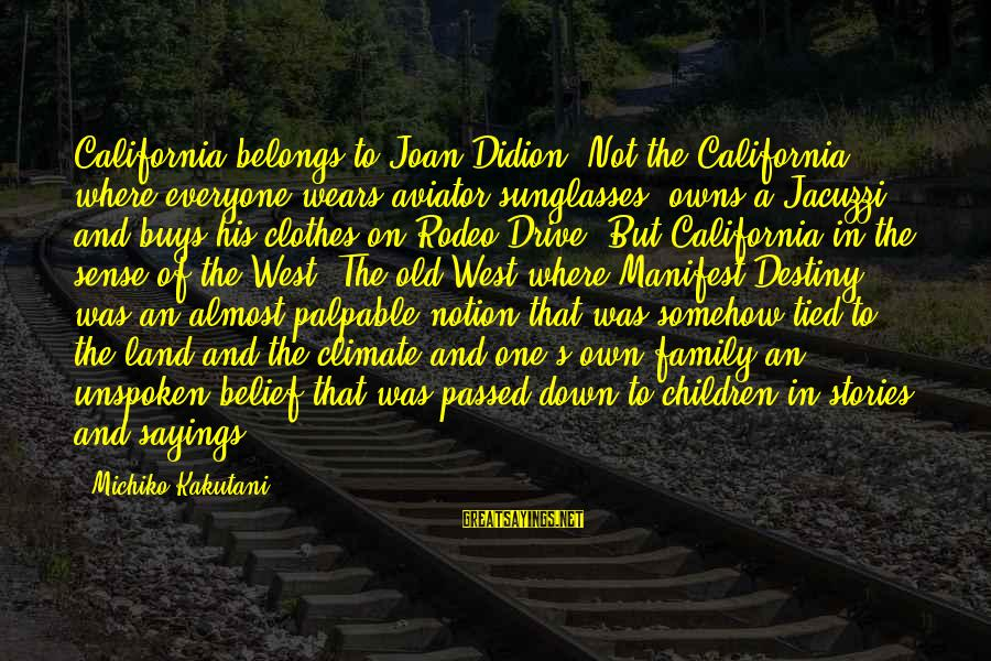 Michiko's Sayings By Michiko Kakutani: California belongs to Joan Didion. Not the California where everyone wears aviator sunglasses, owns a