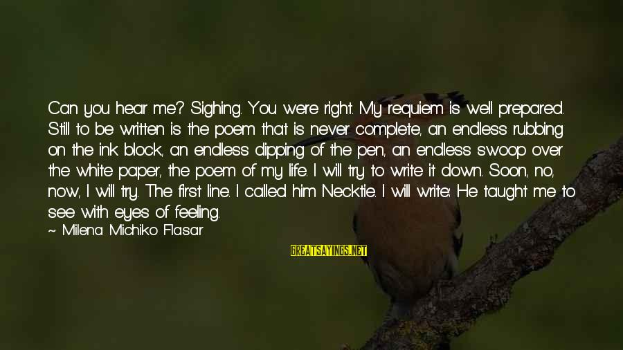 Michiko's Sayings By Milena Michiko Flasar: Can you hear me? Sighing. You were right. My requiem is well prepared. Still to