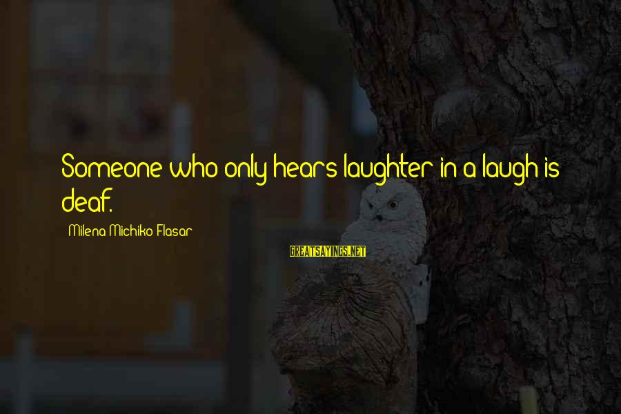 Michiko's Sayings By Milena Michiko Flasar: Someone who only hears laughter in a laugh is deaf.