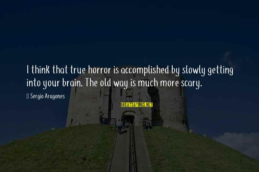 Michiko's Sayings By Sergio Aragones: I think that true horror is accomplished by slowly getting into your brain. The old