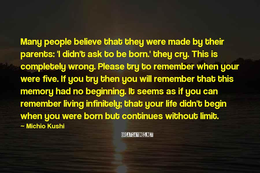 Michio Kushi Sayings: Many people believe that they were made by their parents: 'I didn't ask to be