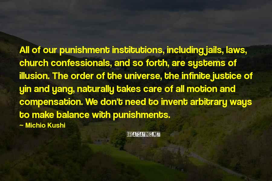 Michio Kushi Sayings: All of our punishment institutions, including jails, laws, church confessionals, and so forth, are systems