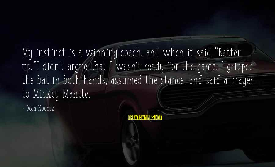 """Mickey Mantle's Sayings By Dean Koontz: My instinct is a winning coach, and when it said """"Batter up,""""I didn't argue that"""