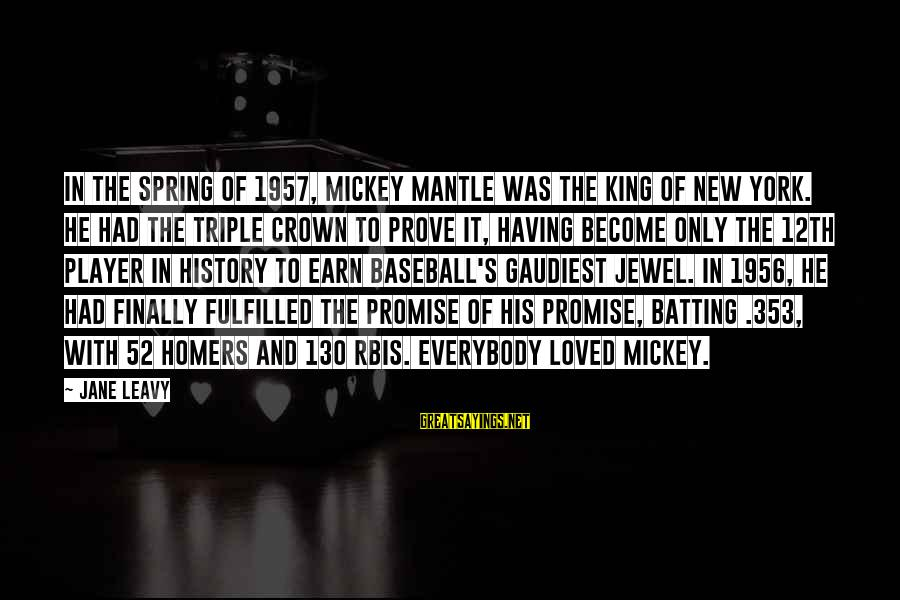 Mickey Mantle's Sayings By Jane Leavy: In the spring of 1957, Mickey Mantle was the king of New York. He had