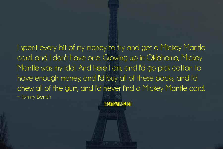 Mickey Mantle's Sayings By Johnny Bench: I spent every bit of my money to try and get a Mickey Mantle card,