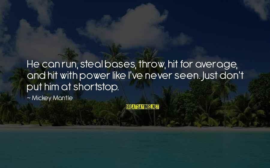 Mickey Mantle's Sayings By Mickey Mantle: He can run, steal bases, throw, hit for average, and hit with power like I've