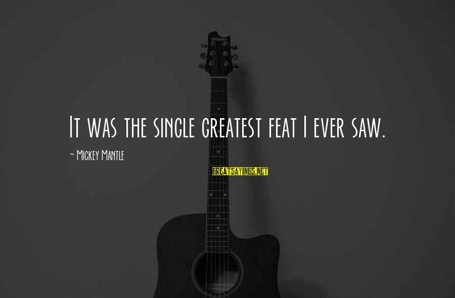 Mickey Mantle's Sayings By Mickey Mantle: It was the single greatest feat I ever saw.